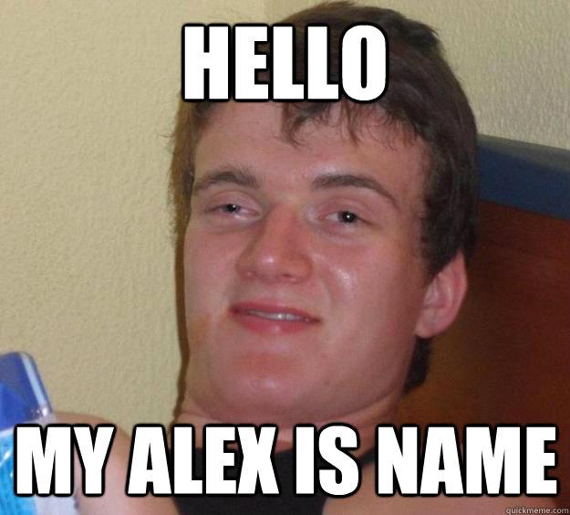 Hello My Alex is name - Hello My Alex is name  10 Guy
