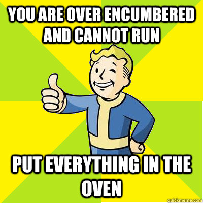 You are over encumbered and cannot run Put everything in the oven  Fallout new vegas
