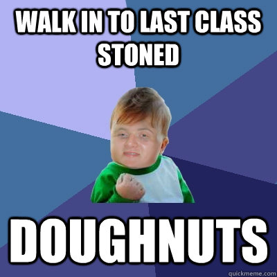 walk in to last class stoned doughnuts