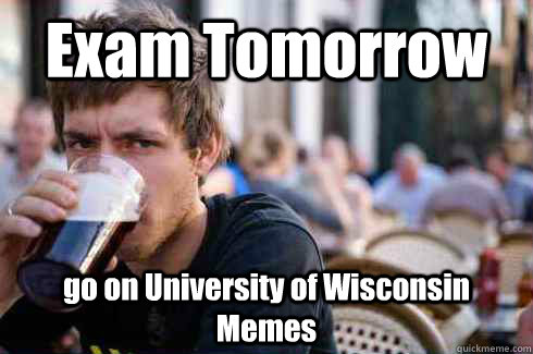 Exam Tomorrow go on University of Wisconsin Memes