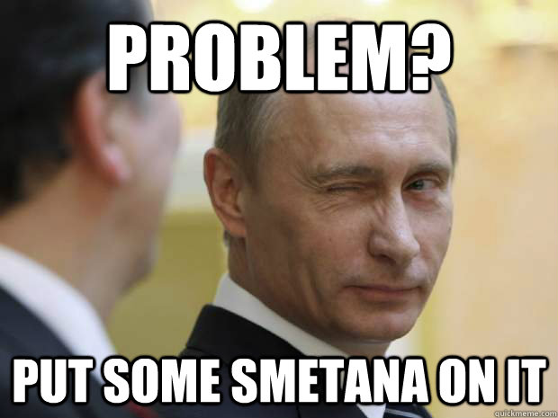 Problem? Put some smetana on it