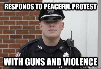 responds to peaceful protest with guns and violence