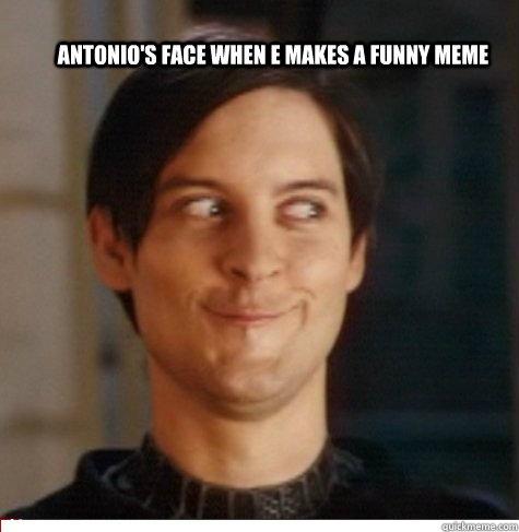 Creepy Funny Faces Antonio s Face when e makes a