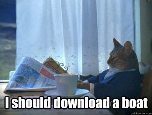 I should download a boat -  I should download a boat  Rich cat is rich