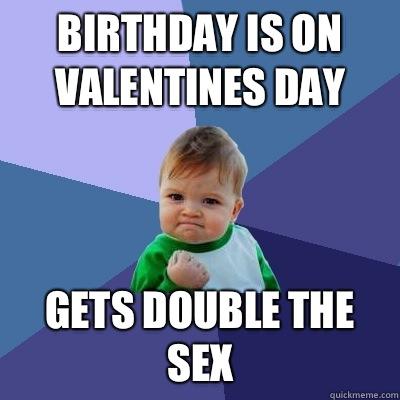 b49bb1db067b795f3cf7fec5403ef8cba2d9abc5fefb0a7bc1e790be19dde5d8 success kid memes quickmeme,Valentines Day Birthday Meme
