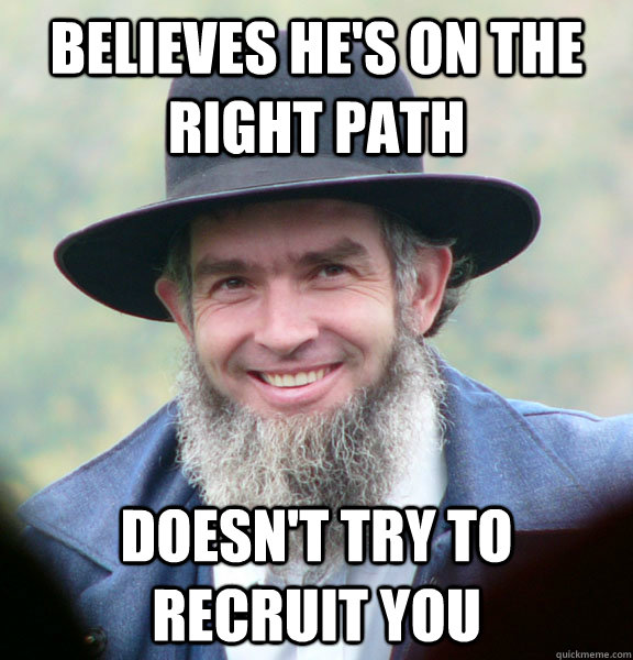 believes he's on the right path doesn't try to recruit you