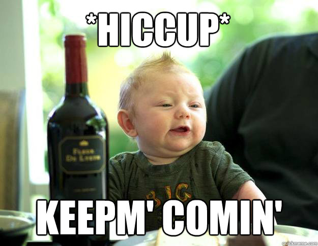 *hiccup* keepm' comin' - *hiccup* keepm' comin'  French Drunk Baby
