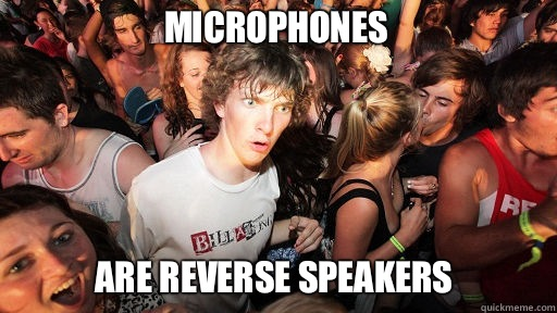 microphones  are reverse speakers - microphones  are reverse speakers  Sudden Clarity Clarence