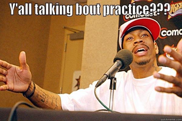 Allen Iverson Practice?? - Y'ALL TALKING BOUT PRACTICE???  Misc