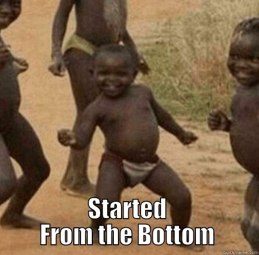 STARTED FROM THE BOTTOM Third World Success