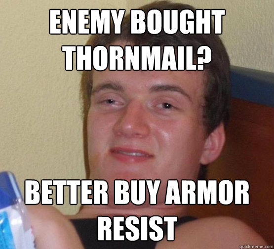 Enemy bought thornmail? Better buy armor resist - Enemy bought thornmail? Better buy armor resist  Stoner Stanley