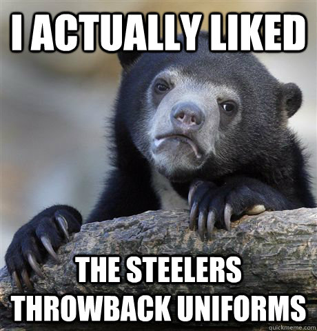 I actually liked the steelers throwback uniforms - I actually liked the steelers throwback uniforms  Confession Bear