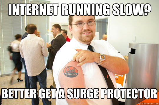 Internet running slow? Better get a surge protector - Internet running slow? Better get a surge protector  GeekSquad Gus
