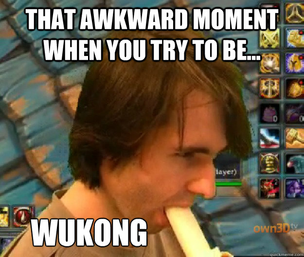 That awkward moment when you try to be... Wukong