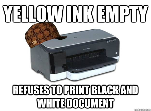 Yellow ink empty refuses to print black and white document - Yellow ink empty refuses to print black and white document  Scumbag Printer