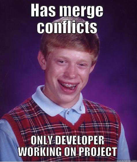 GIT problems - HAS MERGE CONFLICTS ONLY DEVELOPER WORKING ON PROJECT Bad Luck Brian