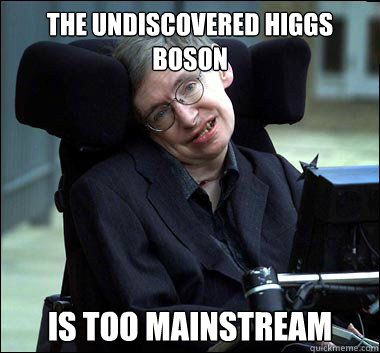 The undiscovered higgs boson is too mainstream