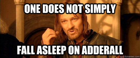 One does not simply fall asleep on adderall - One does not simply fall asleep on adderall  One Does Not Simply