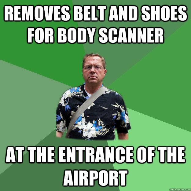 removes belt and shoes for body scanner at the entrance of the airport  Nervous Vacation Dad
