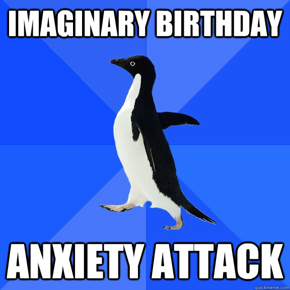 imaginary Birthday anxiety attack - imaginary Birthday anxiety attack  Socially Awkward Penguin
