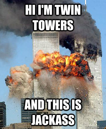 hi i'm twin towers and this is jackass - hi i'm twin towers and this is jackass  Misc
