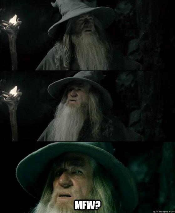 Mfw? -  Mfw?  Confused Gandalf