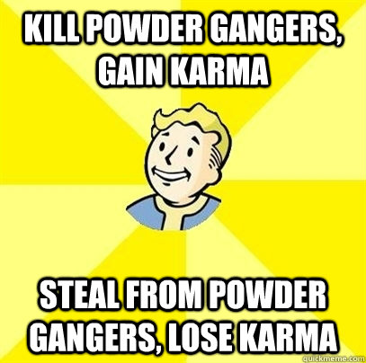 Kill Powder gangers, gain karma steal from powder gangers, lose karma