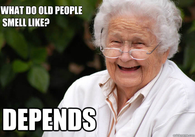 b4fe866420aaa1ea76bf2d74437dcd2006c6b82c4616a03f9466bf8f9405c821 what do old people smell like? depends misc quickmeme,Depends Meme