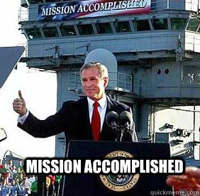 mission accomplished  Bush MISSION ACCOMPLISHED
