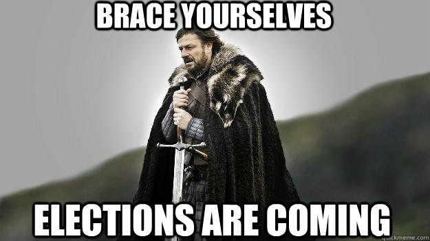 BRACE YOURSELVES ELECTIONS ARE COMING - BRACE YOURSELVES ELECTIONS ARE COMING  Ned stark winter is coming