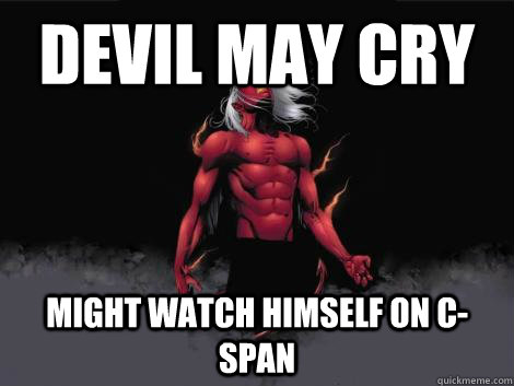 devil may cry  might watch himself on c-span   devil may cry