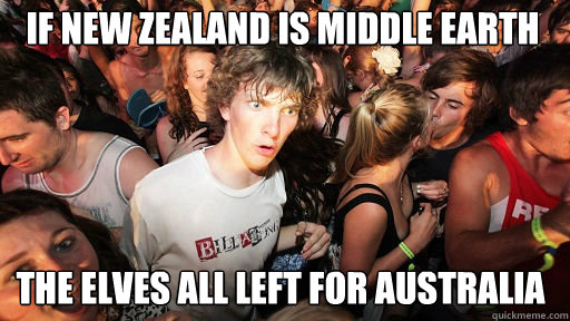 if new zealand is middle earth the elves all left for australia - if new zealand is middle earth the elves all left for australia  Sudden Clarity Clarence