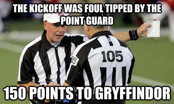 the kickoff was foul tipped by the point guard 150 Points to Gryffindor