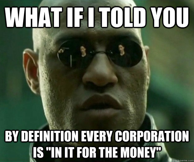 WHAT IF I TOLD YOU By definition every corporation is