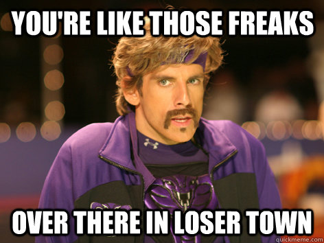 b52742eaa802150007e1967f0804d76eee4b12fcd15ca1a695442dd1f9f5360d you're like those freaks over there in loser town white goodman