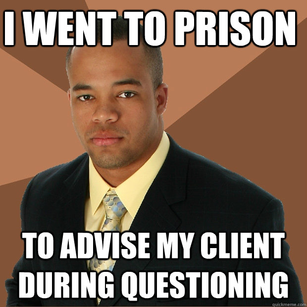 i went to prison to advise my client during questioning - i went to prison to advise my client during questioning  Successful Black Man