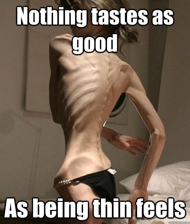 Nothing tastes as good As being thin feels - Nothing tastes as good As being thin feels  anorexic
