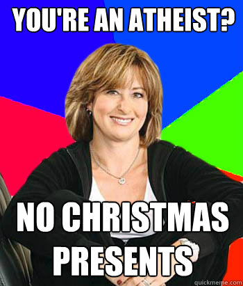 You're an atheist? no christmas presents - You're an atheist? no christmas presents  Sheltering Suburban Mom