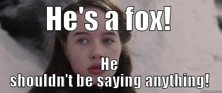 HE'S A FOX! HE SHOULDN'T BE SAYING ANYTHING! Misc