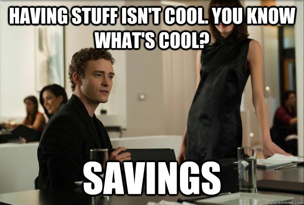 having stuff isn't cool. you know what's cool? savings - having stuff isn't cool. you know what's cool? savings  Sean Parker on The Reddit