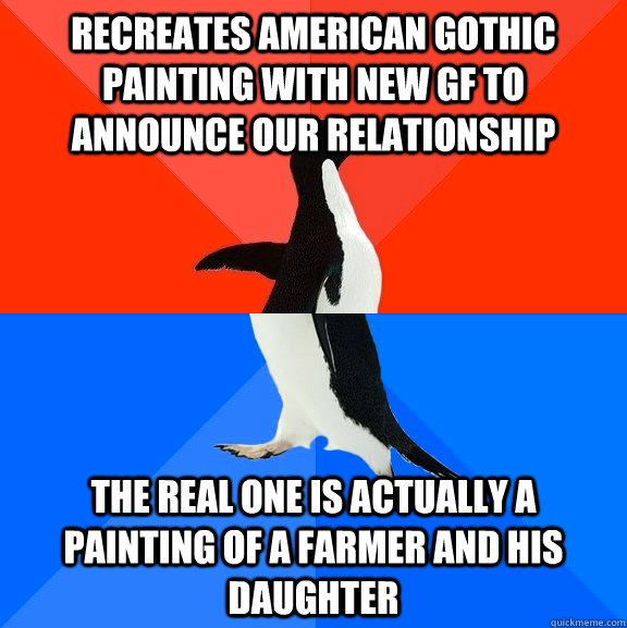 Recreates American Gothic painting with new GF to announce our relationship The real one is actually a painting of a farmer and his DAUGHTER - Recreates American Gothic painting with new GF to announce our relationship The real one is actually a painting of a farmer and his DAUGHTER  Socially Awesome Awkward Penguin