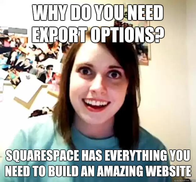 Why do you need export options? SquareSpace has everything you need to build an amazing website - Why do you need export options? SquareSpace has everything you need to build an amazing website  Misc