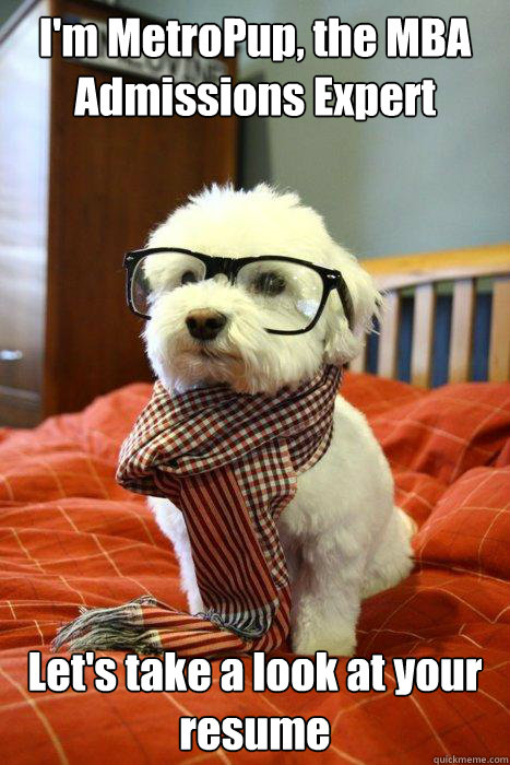 I'm MetroPup, the MBA Admissions Expert Let's take a look at your resume - I'm MetroPup, the MBA Admissions Expert Let's take a look at your resume  Misc