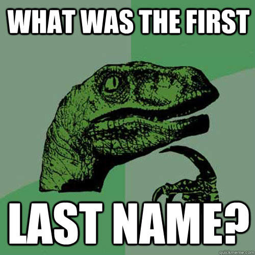 What was the first Last name? - What was the first Last name?  Philosoraptor