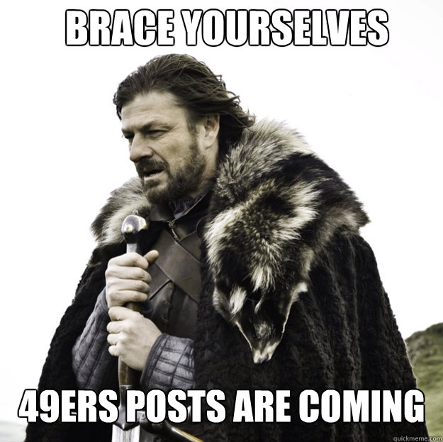 BRACE YOURSELVES 49ERS POSTS ARE COMING