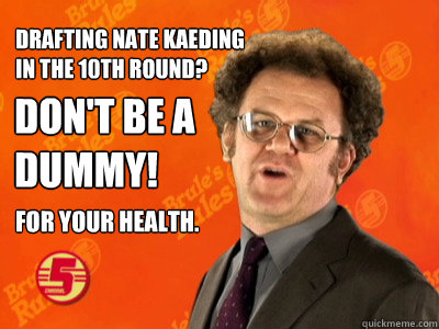 Drafting Nate Kaeding  in the 10th round? Don't be a  dummy! For your health.