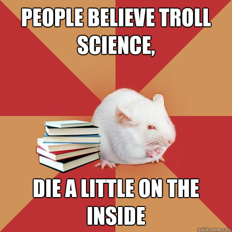 People Believe troll science, die a little on the inside - People Believe troll science, die a little on the inside  Science Major Mouse