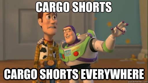 b544e67a250eaf695e8d3ea1f02dec6dd7ded928019dd08376da5dac75212003 cargo shorts cargo shorts everywhere everywhere quickmeme,Cargo Shorts Meme