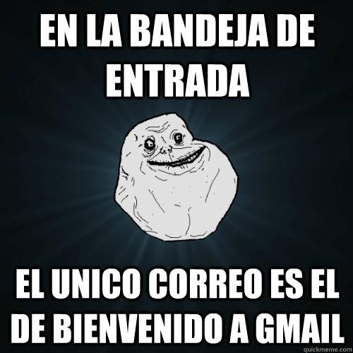 En la bandeja de entrada el unico correo es el de bienvenido a gmail - En la bandeja de entrada el unico correo es el de bienvenido a gmail  Forever Alone