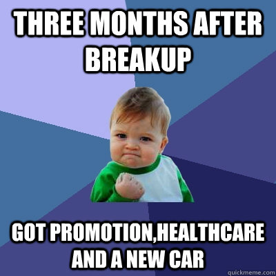 Three Months after breakup  Got Promotion,Healthcare and a new car - Three Months after breakup  Got Promotion,Healthcare and a new car  Success Kid
